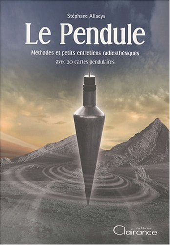 Le pendule : méthode et petits entretiens radiesthésiques