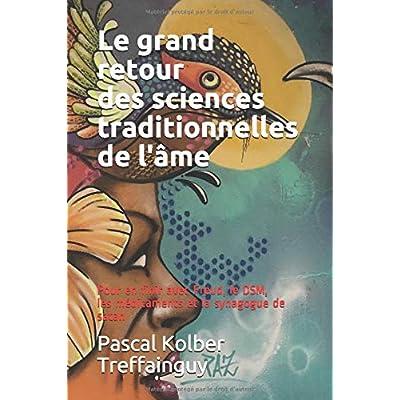Le grand retour des sciences de l'âme: Pour en finir avec Freud, le DSM, les médicaments et la synagogue de satan