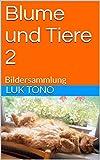 Blume und Tiere 2: Bildersammlung (German Edition)
