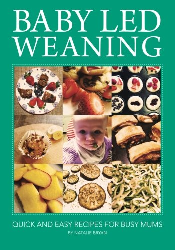 Baby Led Weaning: Quick and Easy Recipes for Busy Mums: Volume 1