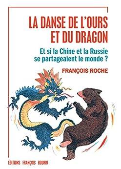 La Danse de lOurs et du Dragon: Et si la Chine et la Russie se partageaient le monde ? (ESSAI)