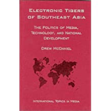 Electronic Tigers in Southeast Asia: The Politics of Media, Technology, and National Development (New Directions in International Studies)