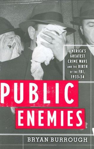 Public Enemies: America's Greatest Crime Wave and the Birth of the Fbi, 1933-34 por Bryan Burrough