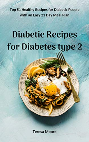 Diabetic Recipes for Diabetes type 2:  Top 51 Healthy Recipes for Diabetic People with an Easy 21 Day Meal Plan (Delicious Recipes Book 6) book cover