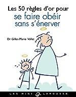 Les 50 règles d'or pour se faire obéir sans s'énerver de Gilles-Marie Valet