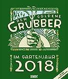 Der goldene Grubber - Gartenkalender 2018 – Wandkalender im Hochformat 34,5 x 40 cm