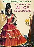 Alice au bal masqué : Collection : Bibliothèque verte reliure éditeur : Jaquette éditeur illustrée couleur : Illustration intérieur en noir