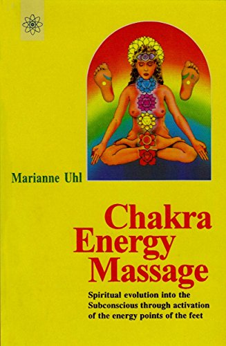 Chakra Energy Massage: Spiritual Energy into Subconscious Through Activation of the Energy Points of the Feet by Marianne Uhl (31-Dec-2000) Paperback