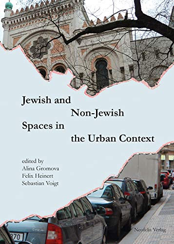 Jewish and Non-Jewish Spaces in the Urban Context (Jüdische Kulturgeschichte in der Moderne, Band 4)
