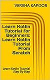 #5: Learn Kotlin Tutorial for Beginners: Learn Kotlin Tutorial From Scratch: Learn Kotlin Tutorial Step By Step