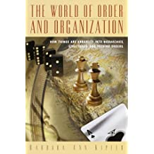 The World of Order and Organization: How Things Are Arranged into Hierarchies, Structures and Pecking Orders