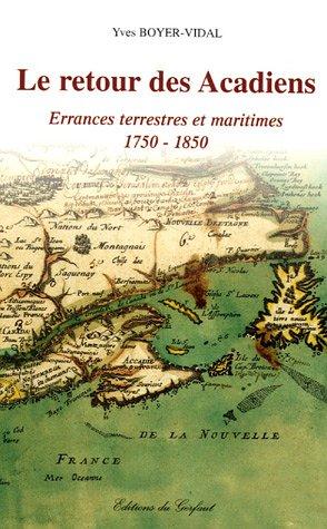 Le retour des Acadiens : Errances terrestres et maritimes 1750-1850