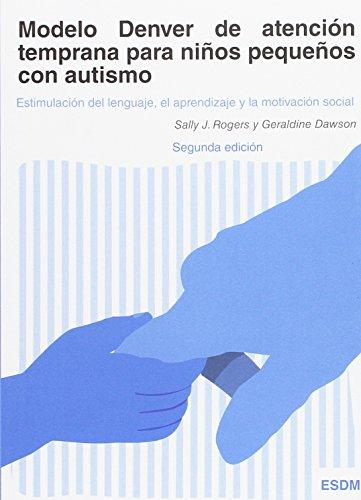 Modelo Denver de atención temprana para niños pequeños con autismo: Estimulación del lenguaje, el aprendizaje y la motivación social