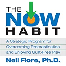 The Now Habit: A Strategic Program for Overcoming Procrastination and Enjoying Guilt-Free Play