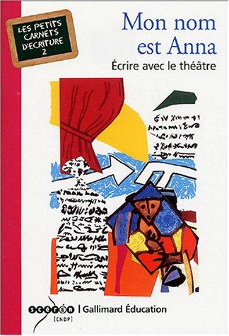 Mon nom est Anna: Écrire avec le théâtre par Françoise Spiess