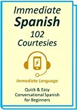 Immediate Spanish 102. Courtesies: Conversational Spanish for Beginners; An Introduction To Spanish Grammar & Colloquial Spanish Vocabulary, With Downloadable Soundtracks (English Edition)