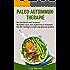 Paleo-Autoimmun-Therapie: Das Kochbuch mit leckeren Rezepten nach dem Autoimmun-Protokoll. Mit der richtigen Ernährung gesund werden.
