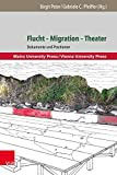 Flucht - Migration - Theater: Dokumente und Positionen (Manuscripta theatralia.)