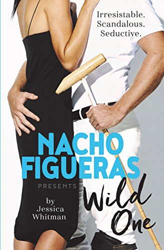 Nacho Figueras Presents: Wild One (The Polo Season: 2) by [Figueras, Nacho, Whitman, Jessica]
