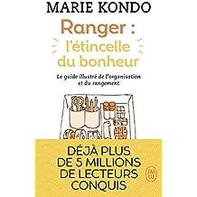 Ranger : l'étincelle du bonheur : Un manuel illustré par une experte dans l'art de l'organisation et du rangement