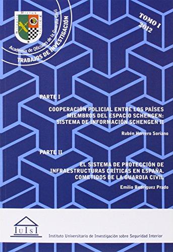 Cooperación policial entre los países miembros del espacio Schengen: Sistema de información Schengen II. El sistema de protección de infraestructuras ... guardia civil (CIENCIAS SOCIALES Y JURÍDICAS) por Rubén HERRERO SORIANO