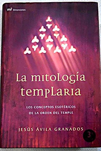 La mitologia templaria: los conceptos esotericos de la orden del temple