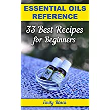 Essential Oils Reference: 33 Best Recipes for Beginners (English Edition)
