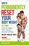 How To Permanently Reset Your Body Weight Set Point (English Edition)