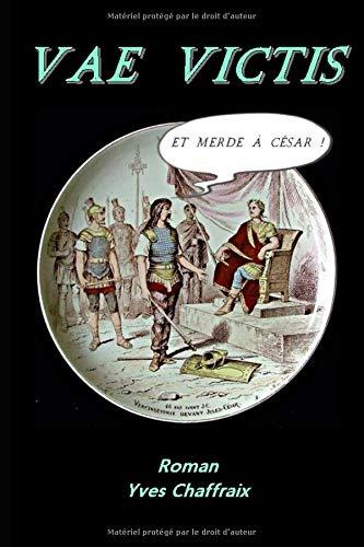 Vae Victis: et merde à César par Yves Chaffraix
