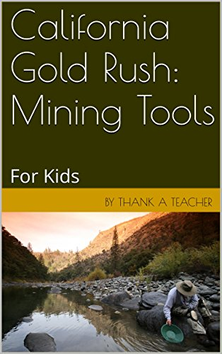 California Gold Rush: Mining Tools: For Kids (English Edition) -