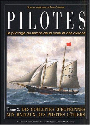 Pilotes. Le pilotage au temps de la voile et des avirons. Tome 2, Des goélettes européennes aux bateaux des pilotes côtiers