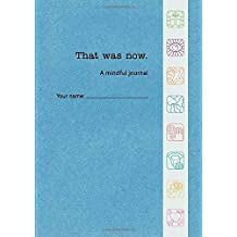 That Was Now: A mindful journal