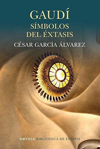 Gaudí: símbolos del éxtasis (Biblioteca de Ensayo / Serie mayor nº 92)