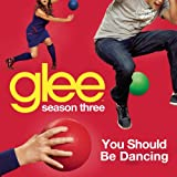 You Should Be Dancing (Glee Cast Version)