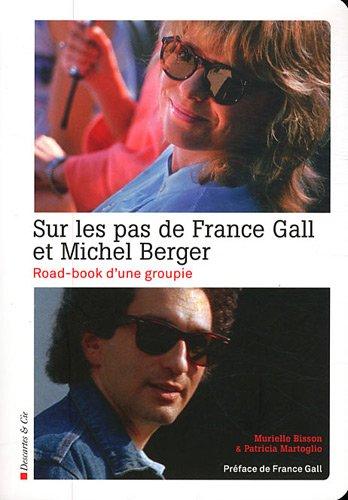 Sur les pas de France Gall et Michel Berger : Road-book d'une groupie par Murielle Bisson
