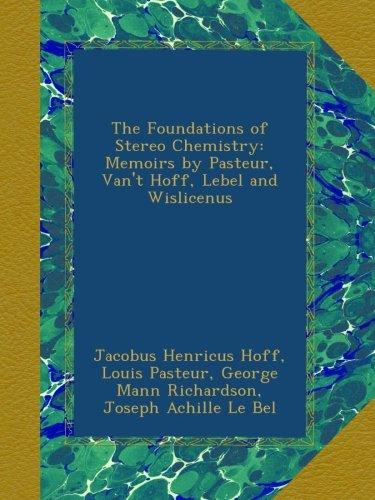 The Foundations of Stereo Chemistry: Memoirs by Pasteur, Van't Hoff, Lebel and Wislicenus