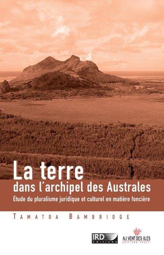 La terre dans l'archipel des îles Australes: Etude du pluralisme juridique et culturel en matière foncière