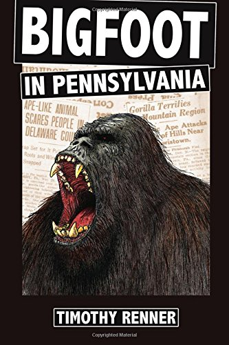 bigfoot-in-pennsylvania-a-history-of-wild-men-gorillas-and-other-hairy-monsters-in-the-keystone-stat