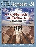 GEO Kompakt 24/2010: Wie der Mensch die Erde eroberte. Woher er kam, welche Wege er nahm und weshalb er so erfolgreich war -
