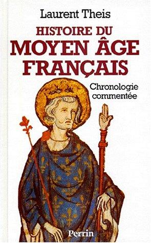 HISTOIRE DU MOYEN-AGE FRANCAIS. Chronologie commentée de Clovis à Louis XI, 486-1483