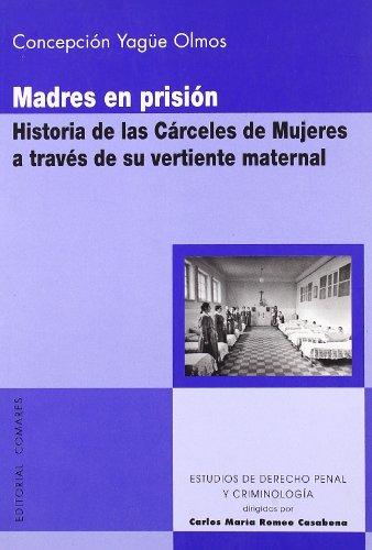 Madres en prision (Estud.Der.Penal Y Criminol) por Concepcion Yague Olmos