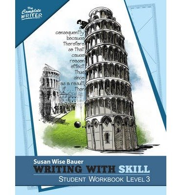 [(Writing with Skill, Level 3: Student Workbook)] [Author: Susan Wise Bauer] published on (January, 2015)