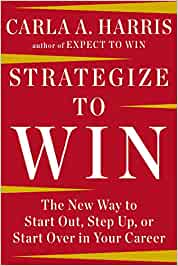Strategize to Win: The New Way to Start Out, Step Up, or