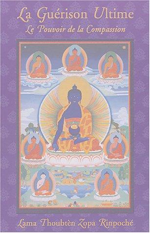 La Guérison ultime - Le pouvoir de la compassion par Lama Thoubten Zopa Rinpoché