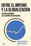 Entre el imperio y la globalización: Historia económica de la España contemporánea (Crítica/Historia del Mundo Moderno)