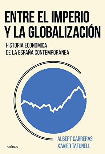 Entre el imperio y la globalización: Historia económica de la España contemporánea