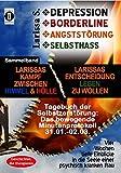DEPRESSION - BORDERLINE - ANGSTSTÖRUNG - SELBSTHASSSammelband: Larissa zwischen Himmel und Hölle & Larissas Entscheidung leben zu wollen -Tagebuch ... in die Seele einer psychisch kranken Frau