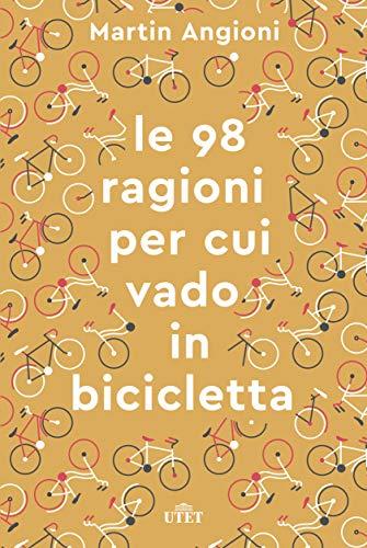 Le 98 ragioni per cui vado in bicicletta di Martin Angioni