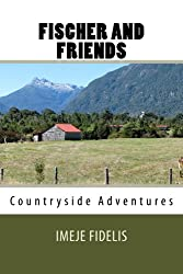 Fischer And Friends: Countryside Adventures (Grandpa Leo Tales Book 1)