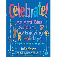 Celebrate!: An Anti-Bias Guide to Enjoying Holidays in Early Childhood Programs